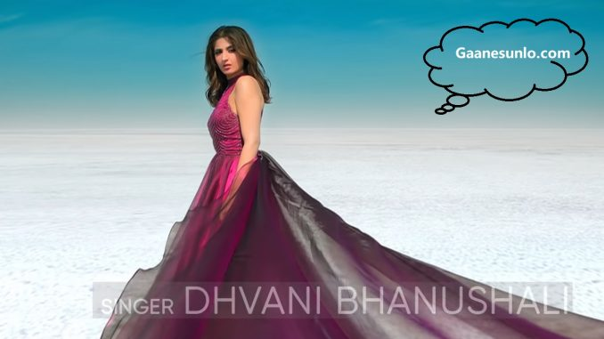 Dhvani Bhanushali New Song, Dhvani Bhanushali Songs, Dhvani Bhanushali New Song - Na Ja Tu, Na Ja Tu Song Lyrics,