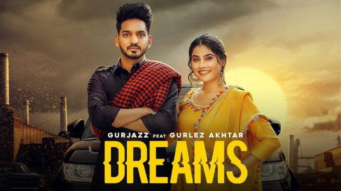 Dreams Song Download, Gurjazz Ft. Gurlez Akhtar - Dreams, Dreams - Latest Punjabi Song 2019, New Punjabi Songs,
