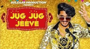 Gulzar Chhaniwala New song, Gulzar Chhaniwala New Song download, Jug Jug Jeeve Song Download, Jug Jug Jeeve Lyrics,