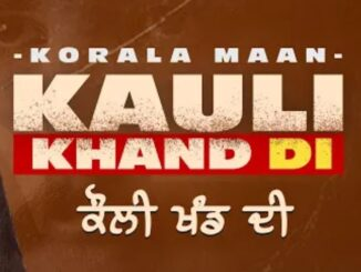 Kauli Khand Di korala Maan new song, korala maan song Download, Mp3 song with lyrics