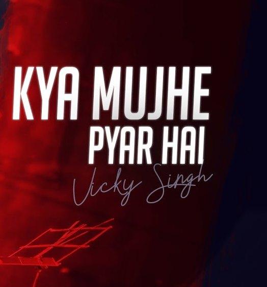 Kya Mujhe Pyar Hai Vicky Singh Mp3 Download