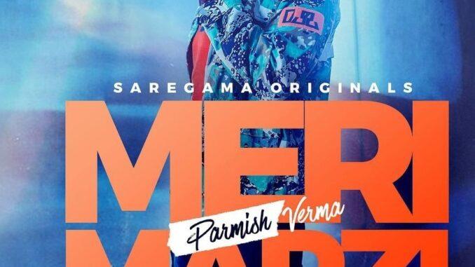 Meri Marzi Parmish Verma new song, Parmish Verma song download, Mri Marzi Song Download, latest parmish song