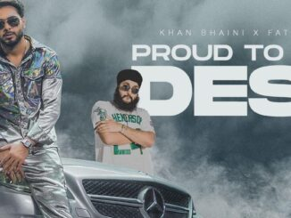 Proud To Desi, Proud To Desi Song, New Song Of Khan Bhaini, Khan Bhaini New Song,