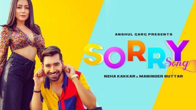 Maninder Buttar New Song, Neha Kakkar New Song, Sorry Song, Sorry Song Lyrics,