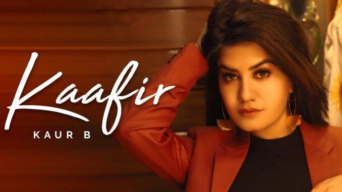 Kaafir Song, Kaur B New Song, Kaafir Lyrics, Kaafir Kaur B Song,